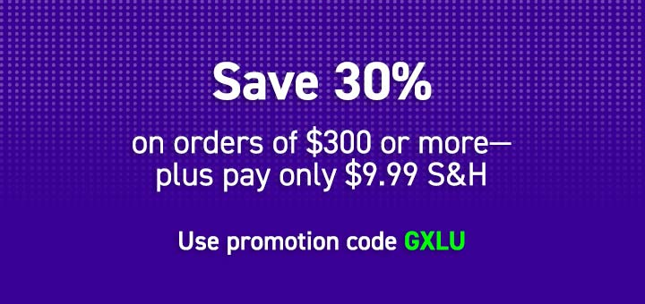 Save 30% on orders of $300 or more–plus pay only $9.99 S&H. Use promo code GXLU