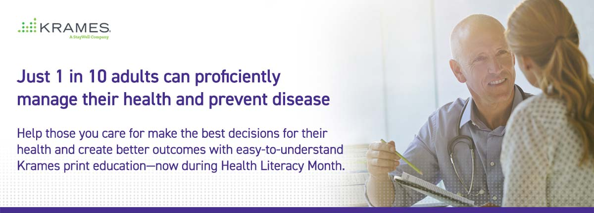 Help those you care for make the best decisions for their health and create better outcomes with easy-to-understand Krames print education—now during Health Literacy Month